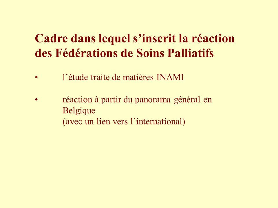 Cadre dans lequel sinscrit la réaction des Fédérations de Soins Palliatifs létude traite de matières INAMI réaction à partir du panorama général en Be
