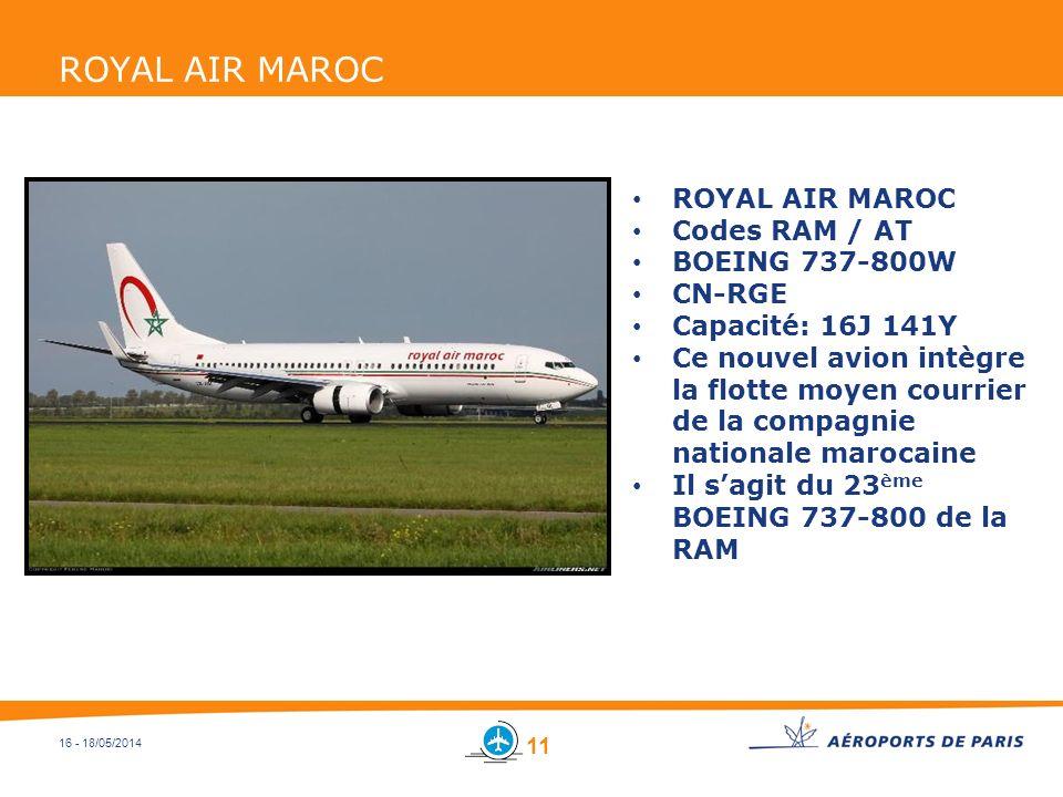 16 - 18/05/2014 ROYAL AIR MAROC Codes RAM / AT BOEING 737-800W CN-RGE Capacité: 16J 141Y Ce nouvel avion intègre la flotte moyen courrier de la compag