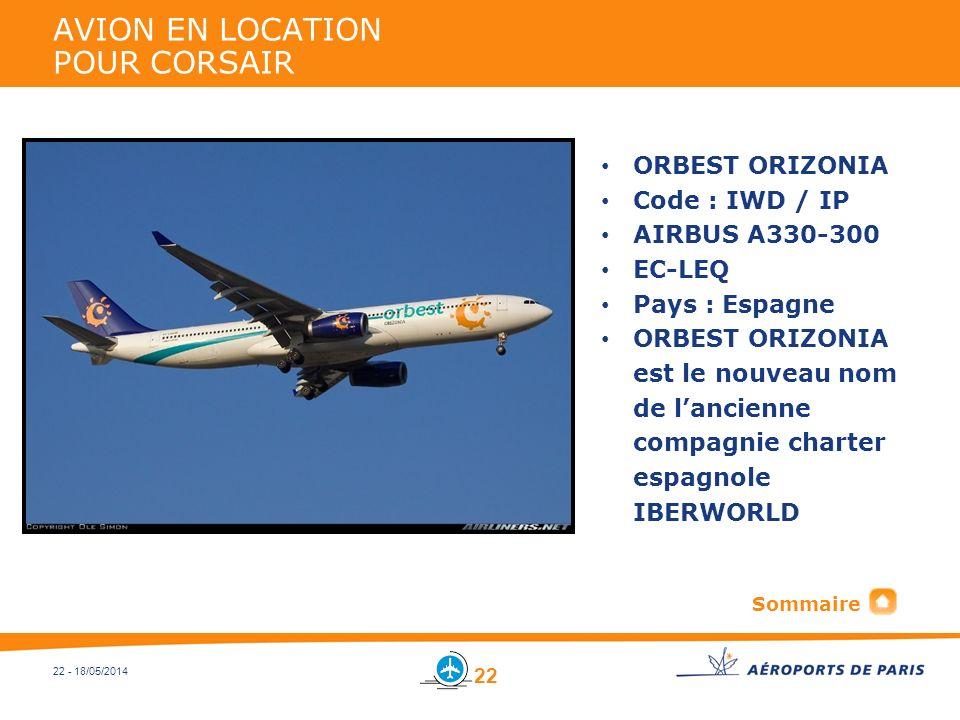 22 - 18/05/2014 AVION EN LOCATION POUR CORSAIR ORBEST ORIZONIA Code : IWD / IP AIRBUS A330-300 EC-LEQ Pays : Espagne ORBEST ORIZONIA est le nouveau no