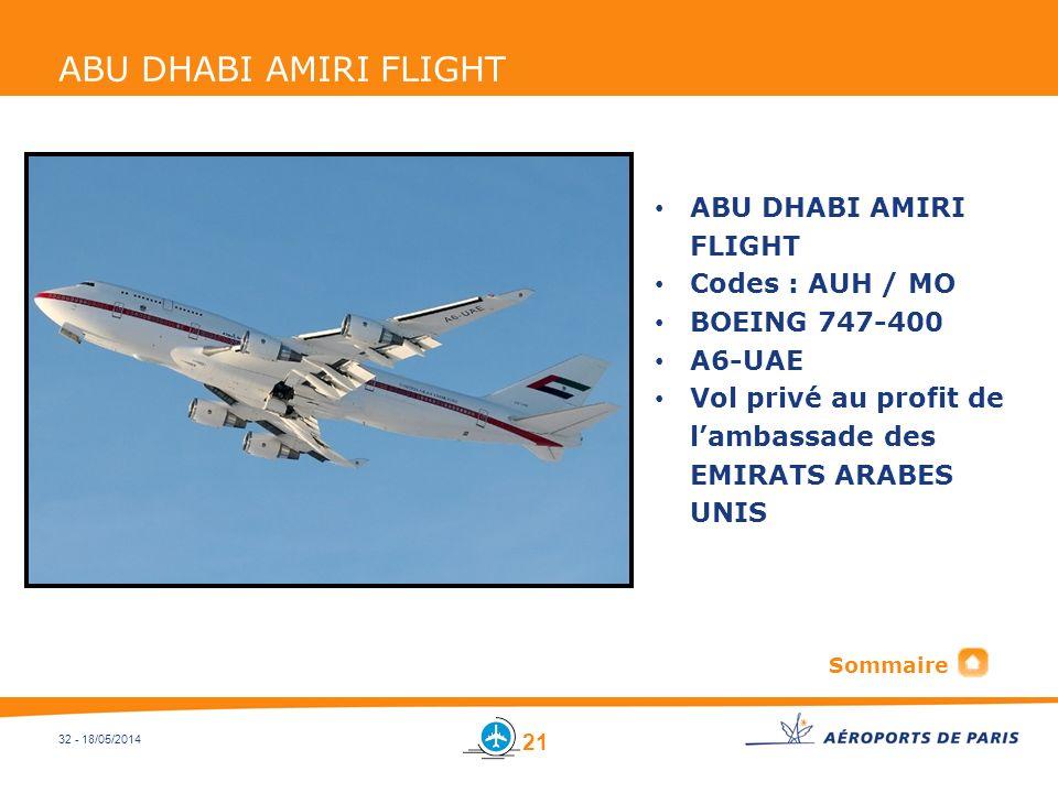 32 - 18/05/2014 ABU DHABI AMIRI FLIGHT Codes : AUH / MO BOEING 747-400 A6-UAE Vol privé au profit de lambassade des EMIRATS ARABES UNIS Sommaire 21
