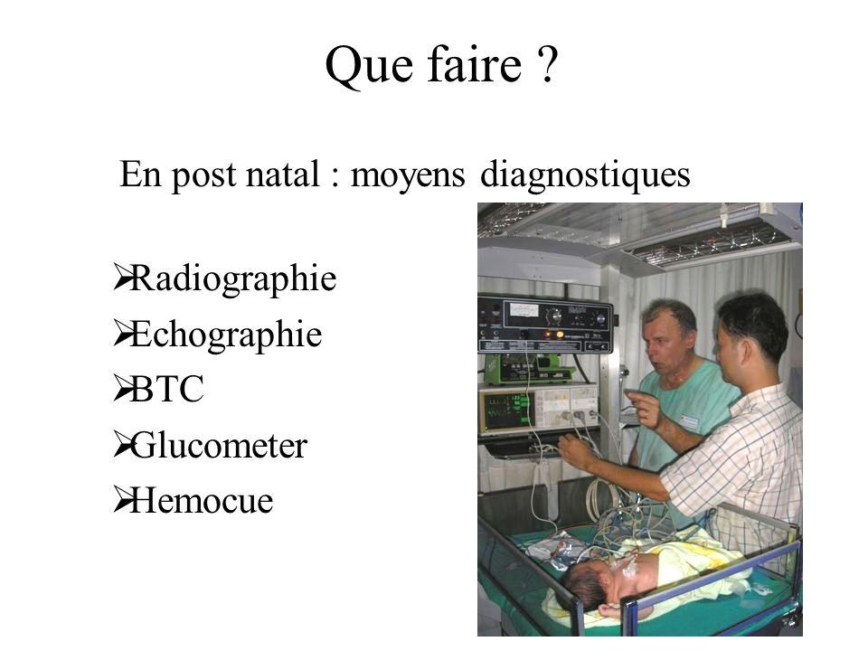 Que faire ? En post natal : moyens diagnostiques Radiographie Echographie BTC Glucometer Hemocue