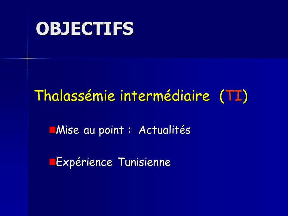 OBJECTIFS Thalassémie intermédiaire (TI) Mise au point : Actualités Expérience Tunisienne