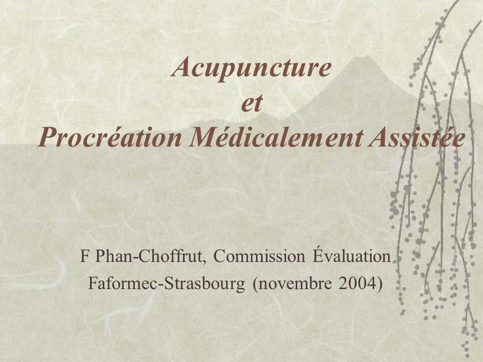 Acupuncture et Procréation Médicalement Assistée F Phan-Choffrut, Commission Évaluation Faformec-Strasbourg (novembre 2004)