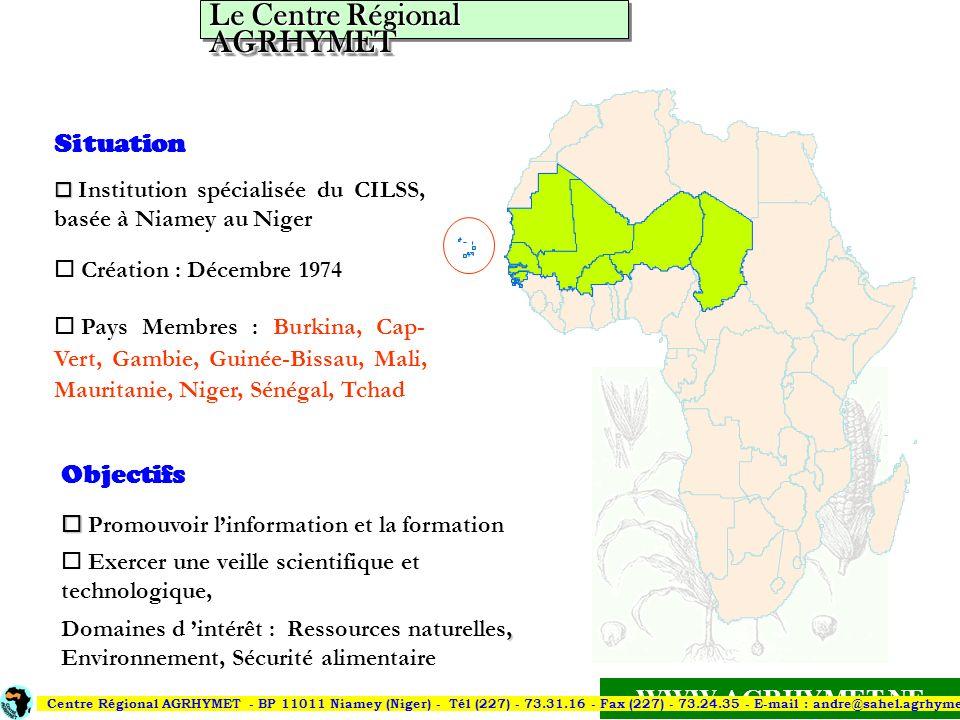 WWW.AGRHYMET.NE Situation o o Institution spécialisée du CILSS, basée à Niamey au Niger o Création : Décembre 1974 o Pays Membres : Burkina, Cap- Vert