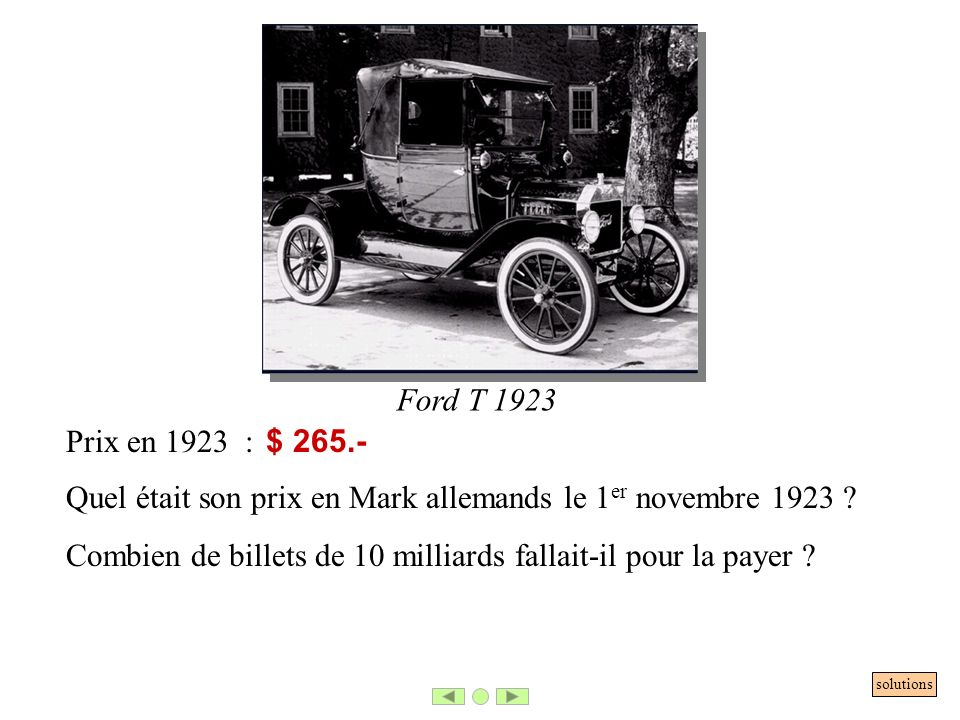 Ford T 1923 Prix en 1923 : $ 265.- Quel était son prix en Mark allemands le 1 er novembre 1923 ? Combien de billets de 10 milliards fallait-il pour la