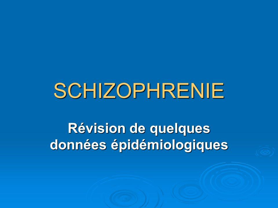 SCHIZOPHRENIE Révision de quelques données épidémiologiques