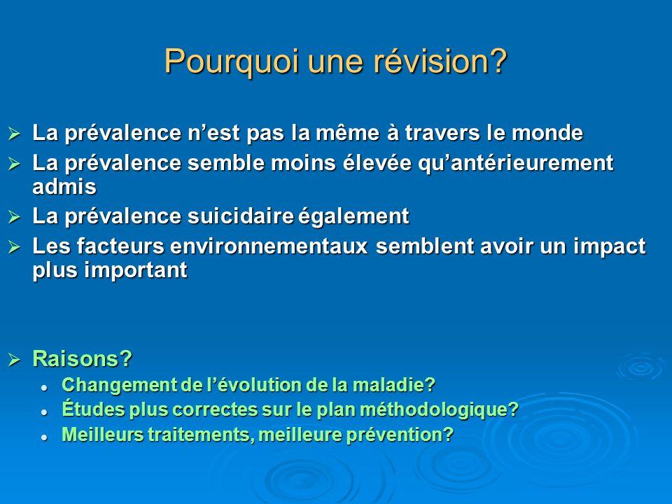 Pourquoi une révision? La prévalence nest pas la même à travers le monde La prévalence nest pas la même à travers le monde La prévalence semble moins
