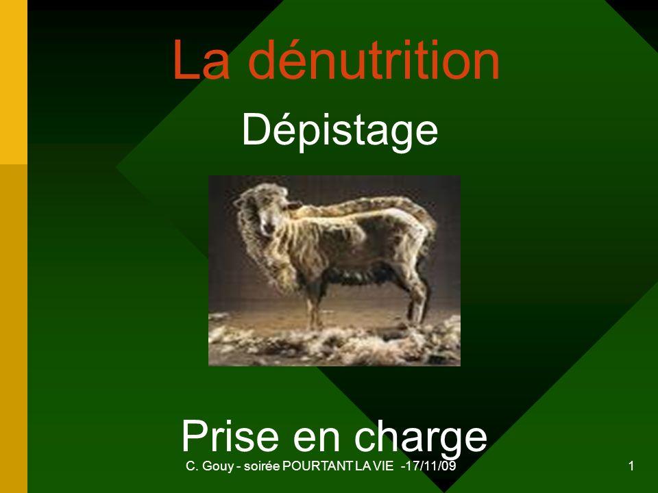 C. Gouy - soirée POURTANT LA VIE -17/11/09 1 Dépistage La dénutrition Prise en charge
