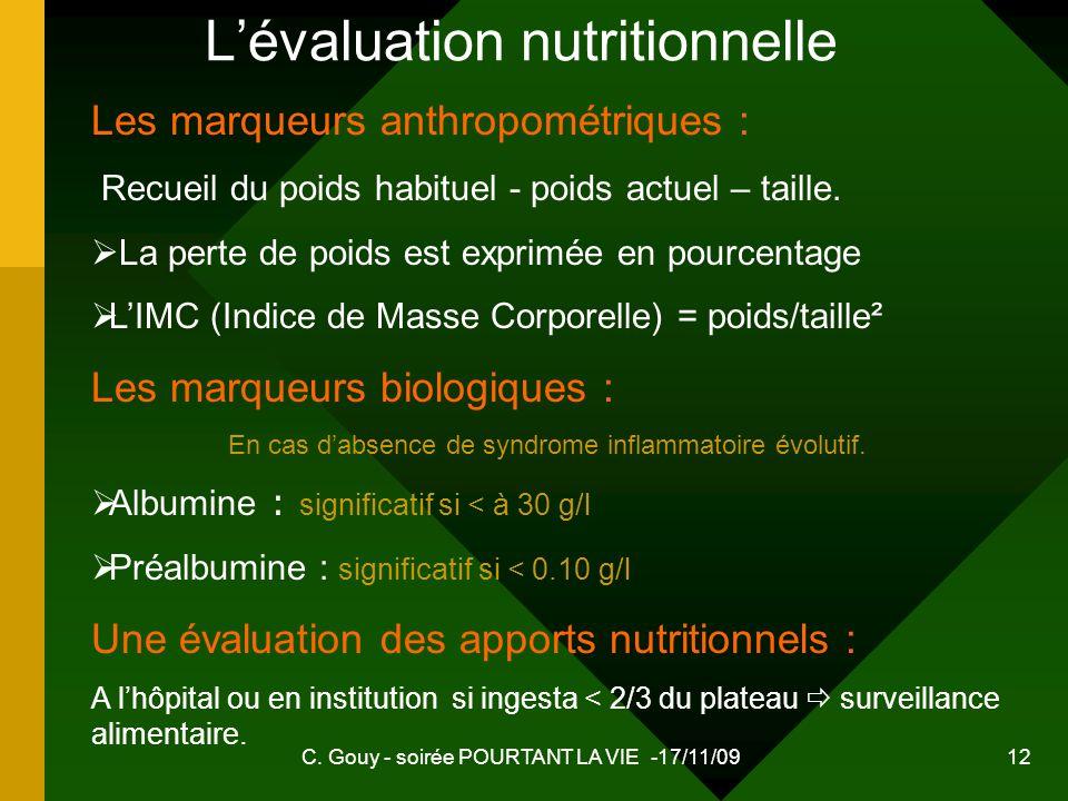 C. Gouy - soirée POURTANT LA VIE -17/11/09 12 Lévaluation nutritionnelle Les marqueurs anthropométriques : Recueil du poids habituel - poids actuel –