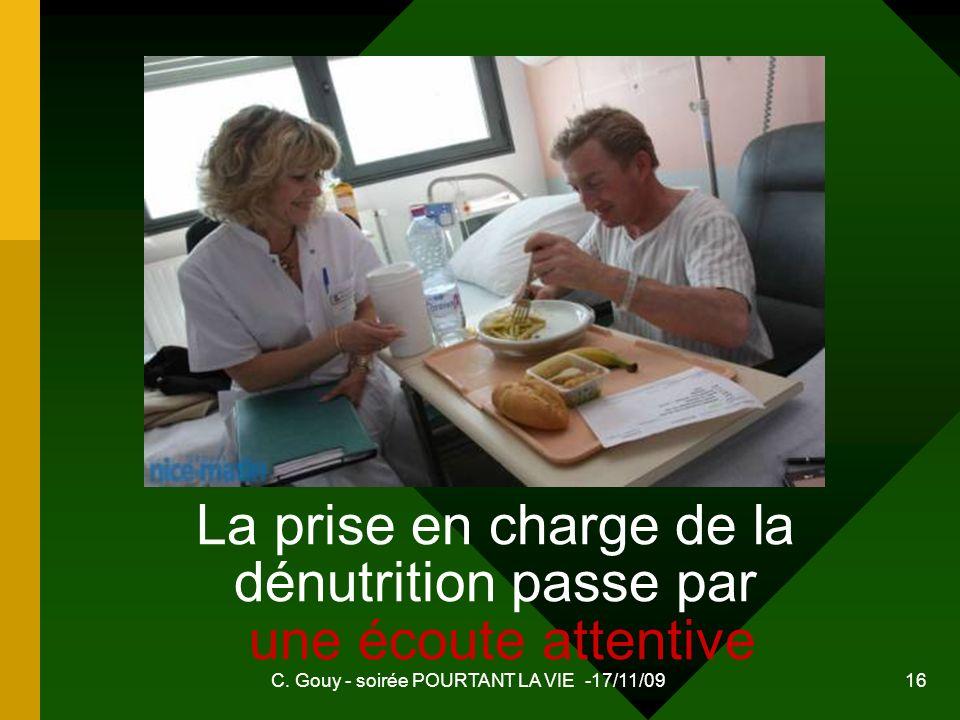 C. Gouy - soirée POURTANT LA VIE -17/11/09 16 La prise en charge de la dénutrition passe par une écoute attentive