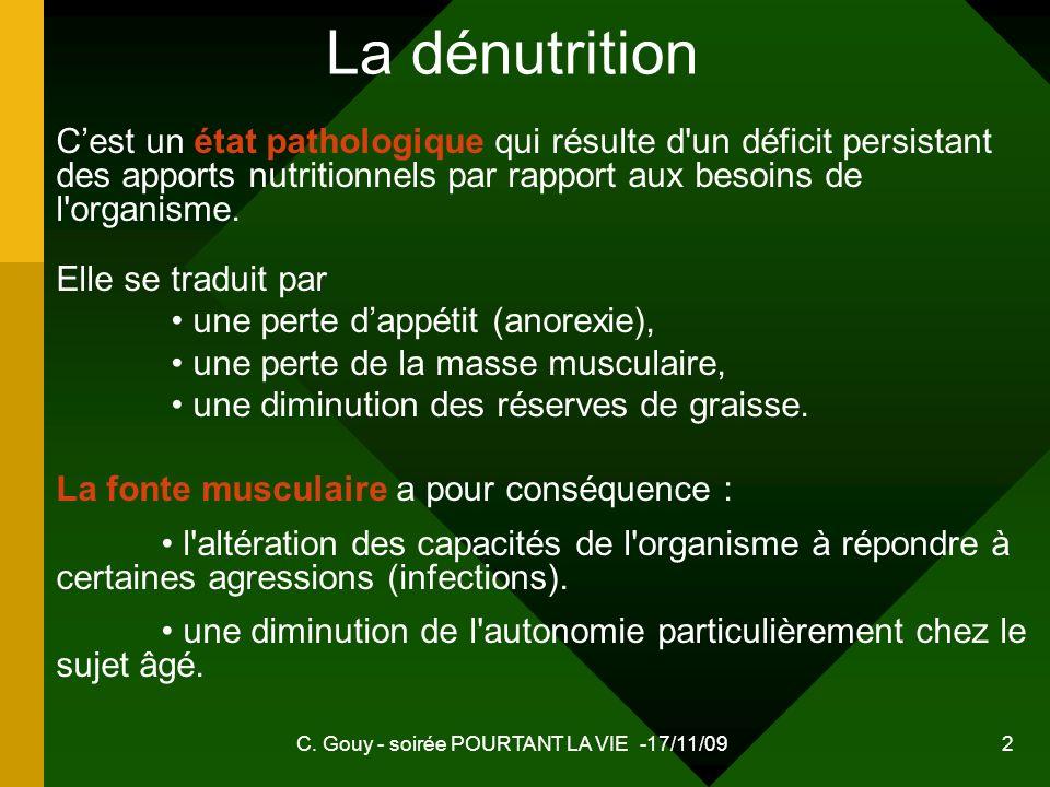 C. Gouy - soirée POURTANT LA VIE -17/11/09 2 La dénutrition Cest un état pathologique qui résulte d'un déficit persistant des apports nutritionnels pa