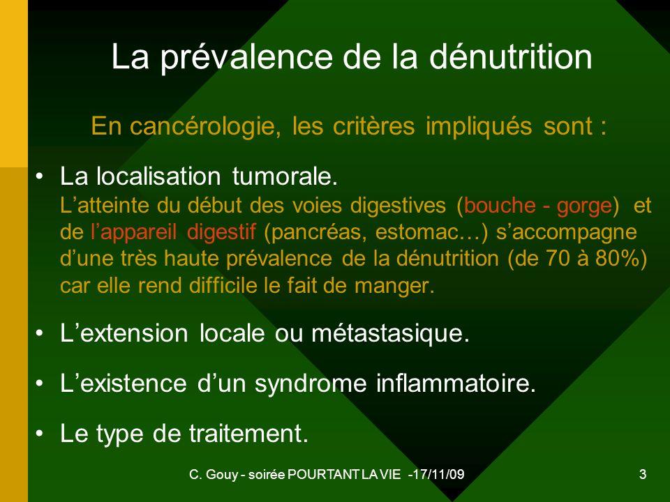 C. Gouy - soirée POURTANT LA VIE -17/11/09 3 La prévalence de la dénutrition En cancérologie, les critères impliqués sont : La localisation tumorale.