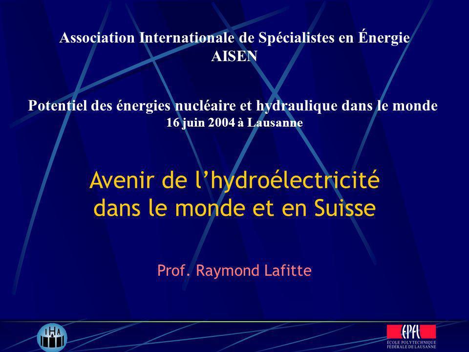 Avenir de lhydroélectricité dans le monde et en Suisse Prof. Raymond Lafitte Association Internationale de Spécialistes en Énergie AISEN Potentiel des