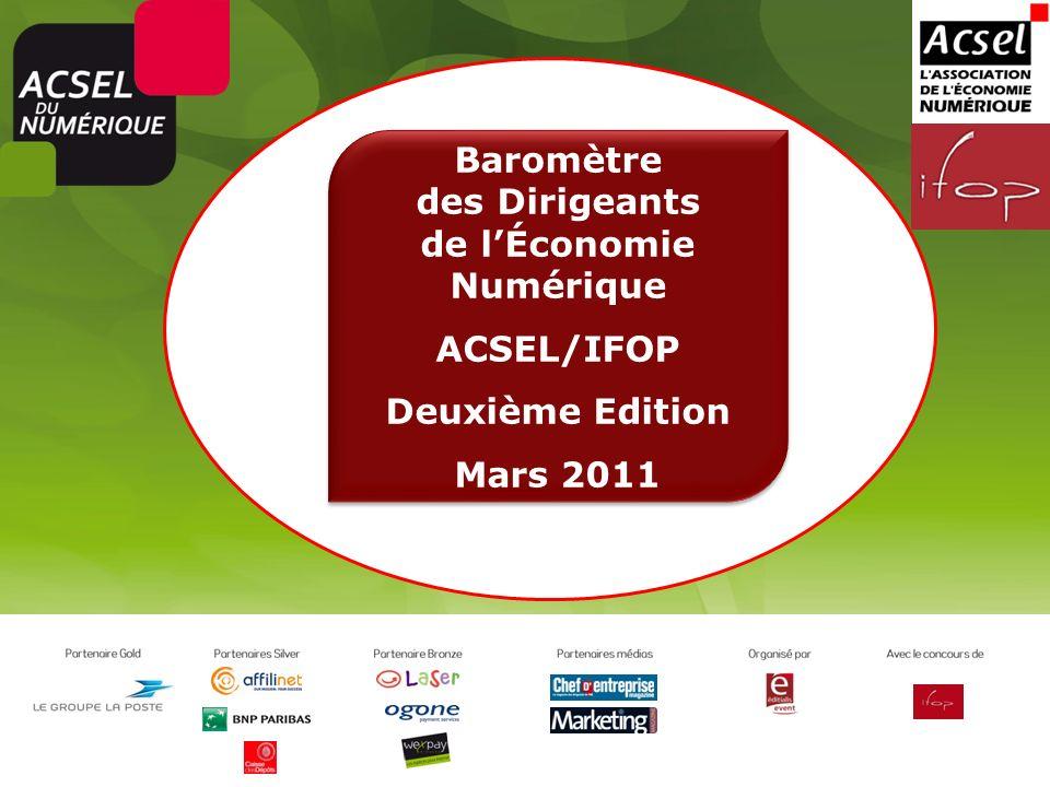 Baromètre des Dirigeants de lÉconomie Numérique ACSEL/IFOP Deuxième Edition Mars 2011 Baromètre des Dirigeants de lÉconomie Numérique ACSEL/IFOP Deuxi