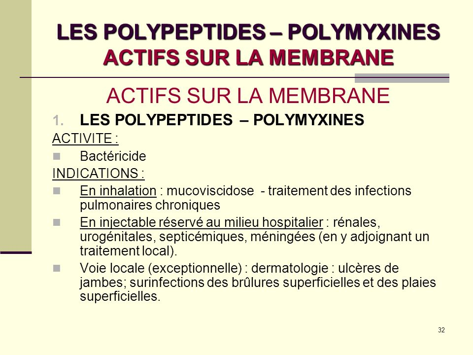 32 LES POLYPEPTIDES – POLYMYXINES ACTIFS SUR LA MEMBRANE ACTIFS SUR LA MEMBRANE 1.