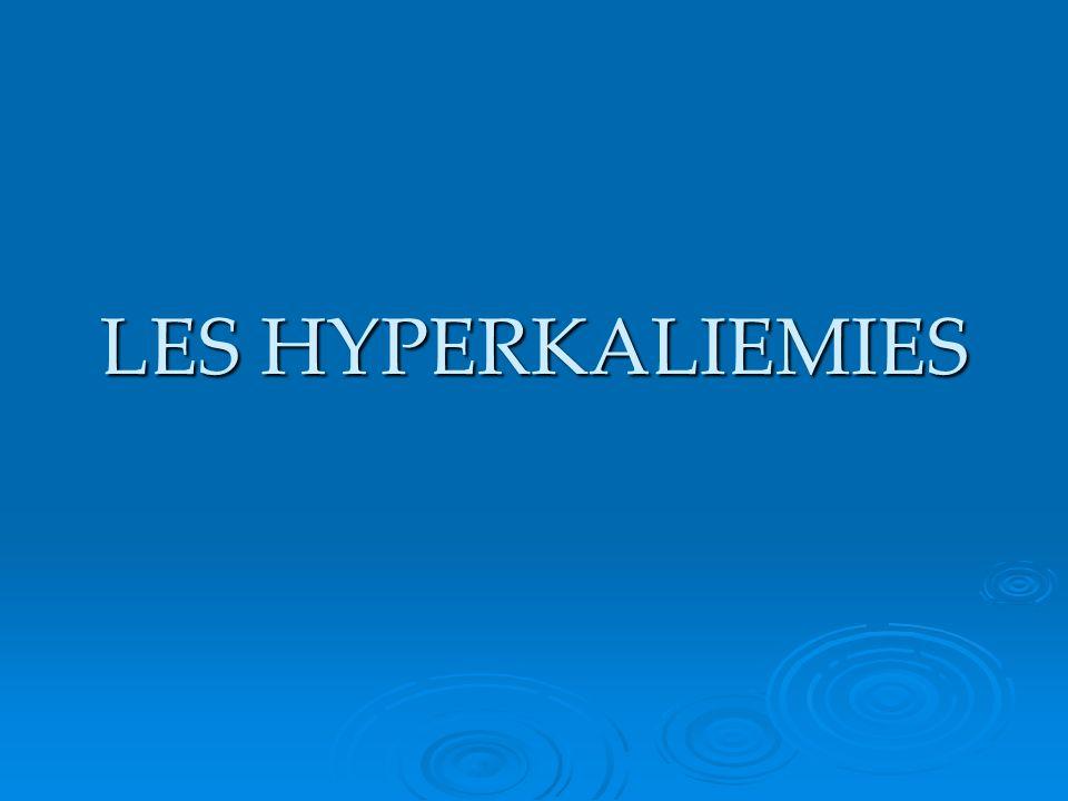 Kaliémie > 4.5 meq/l Vérifier labsence de garrot, la durée de lattente avant le dosage et la contraction musculaire Kaliémie > 4.5 meq/l Vérifier labsence de garrot, la durée de lattente avant le dosage et la contraction musculaire Doser si possible la kaliurèse