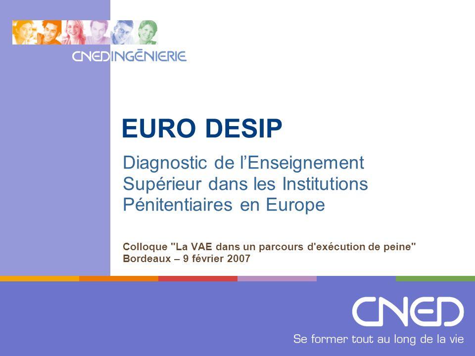 EURO DESIP Diagnostic de lEnseignement Supérieur dans les Institutions Pénitentiaires en Europe Colloque La VAE dans un parcours d exécution de peine Bordeaux – 9 février 2007