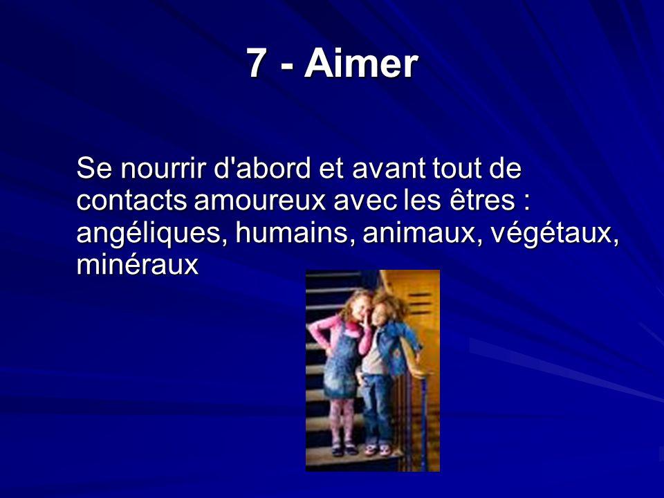 7 - Aimer Se nourrir d abord et avant tout de contacts amoureux avec les êtres : angéliques, humains, animaux, végétaux, minéraux