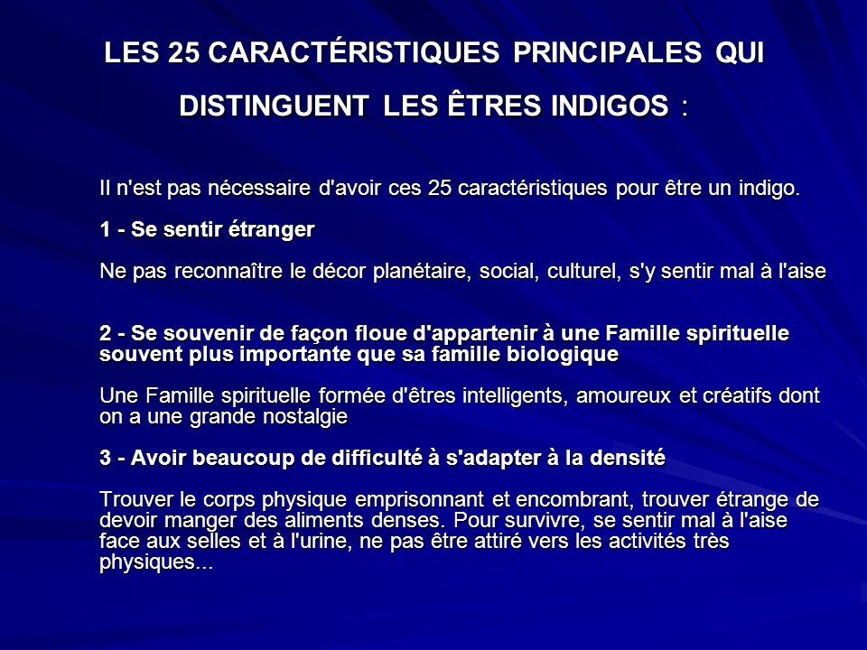 LES 25 CARACTÉRISTIQUES PRINCIPALES QUI DISTINGUENT LES ÊTRES INDIGOS : Il n est pas nécessaire d avoir ces 25 caractéristiques pour être un indigo.