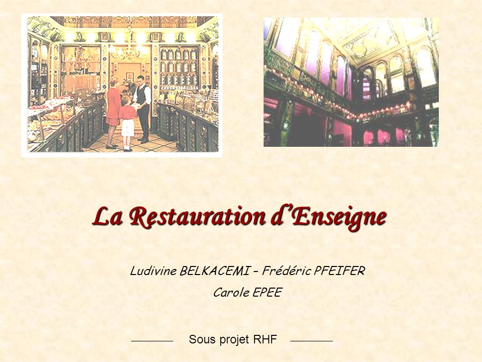 Sous projet RHF La Restauration dEnseigne Ludivine BELKACEMI – Frédéric PFEIFER Carole EPEE