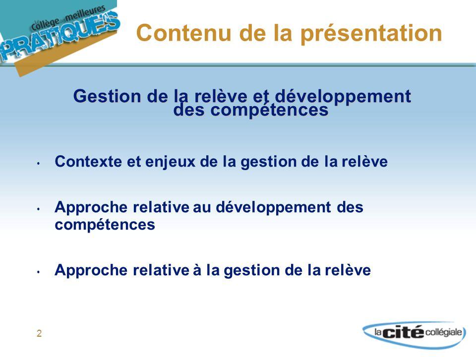 2 Contenu de la présentation Gestion de la relève et développement des compétences Contexte et enjeux de la gestion de la relève Approche relative au développement des compétences Approche relative à la gestion de la relève
