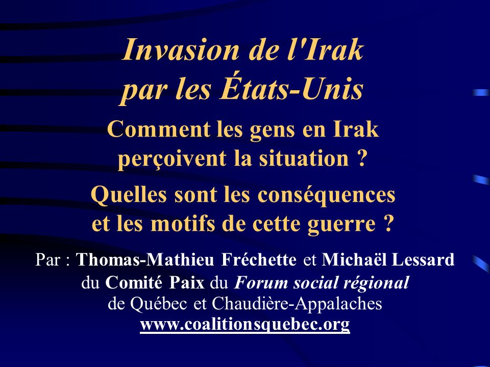 Invasion de l'Irak par les États-Unis Comment les gens en Irak perçoivent la situation ? Quelles sont les conséquences et les motifs de cette guerre ?