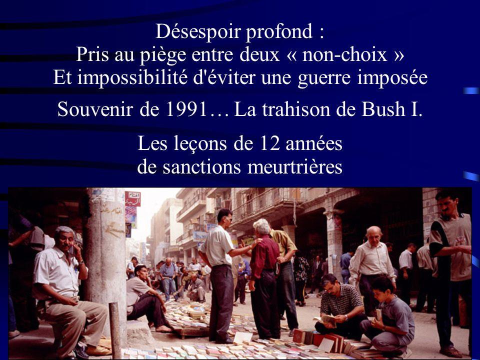 Désespoir profond : Pris au piège entre deux « non-choix » Et impossibilité d'éviter une guerre imposée Souvenir de 1991… La trahison de Bush I. Les l