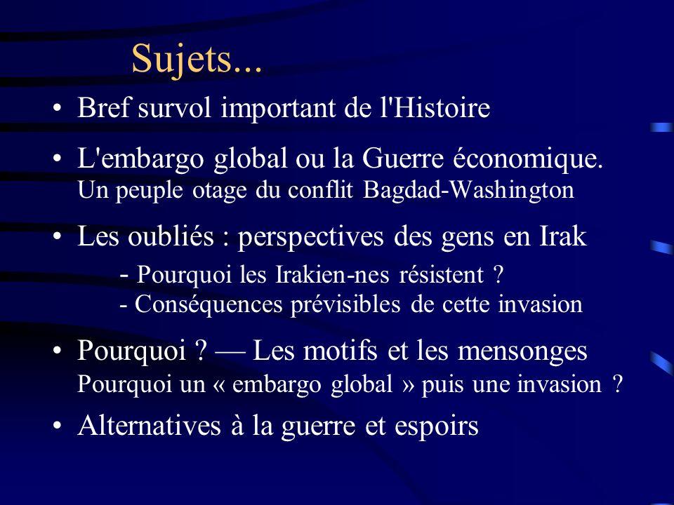Sujets... Bref survol important de l'Histoire L'embargo global ou la Guerre économique. Un peuple otage du conflit Bagdad-Washington Les oubliés : per