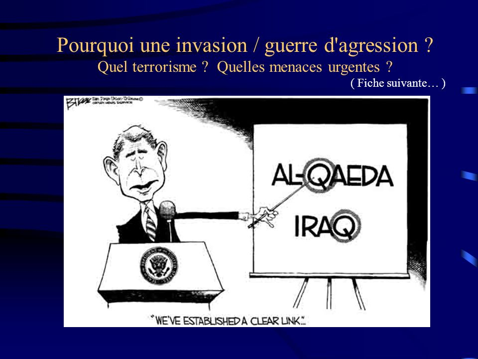 Pourquoi une invasion / guerre d'agression ? Quel terrorisme ? Quelles menaces urgentes ? ( Fiche suivante… )