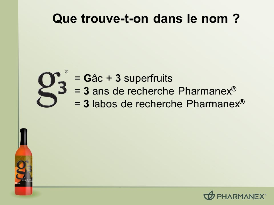 = Gâc + 3 superfruits = 3 ans de recherche Pharmanex ® = 3 labos de recherche Pharmanex ® Que trouve-t-on dans le nom ?
