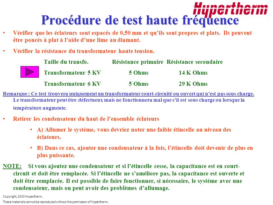 Copyright, 2000 Hypertherm. These materials cannot be reproduced without the permission of Hypertherm. Procédure de test haute fréquence Vérifier que