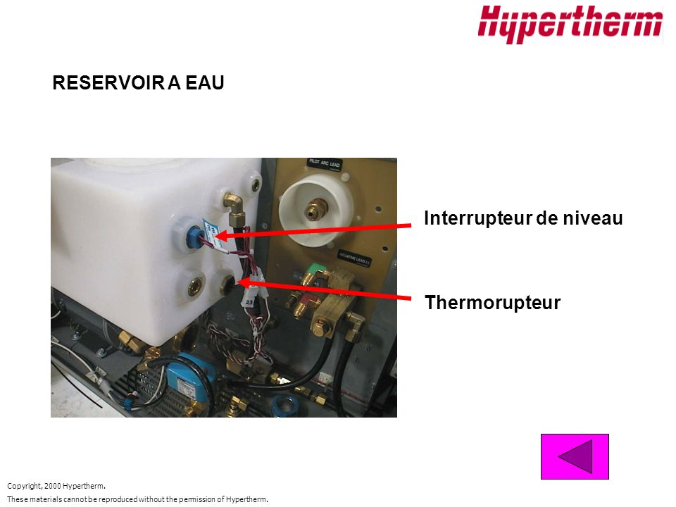 Copyright, 2000 Hypertherm. These materials cannot be reproduced without the permission of Hypertherm. RESERVOIR A EAU Interrupteur de niveau Thermoru