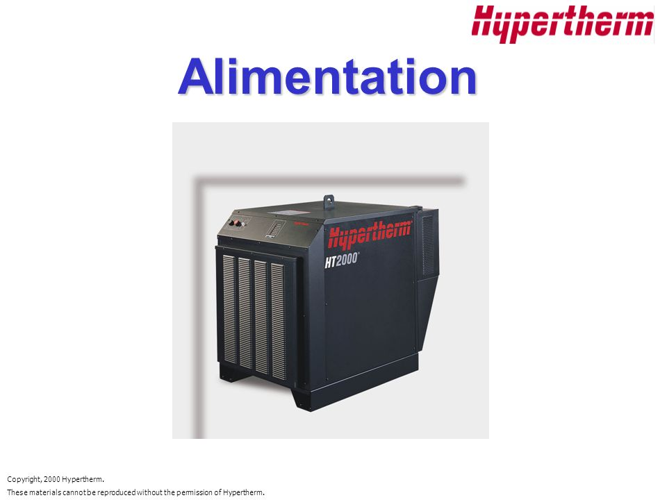Copyright, 2000 Hypertherm. These materials cannot be reproduced without the permission of Hypertherm. Alimentation
