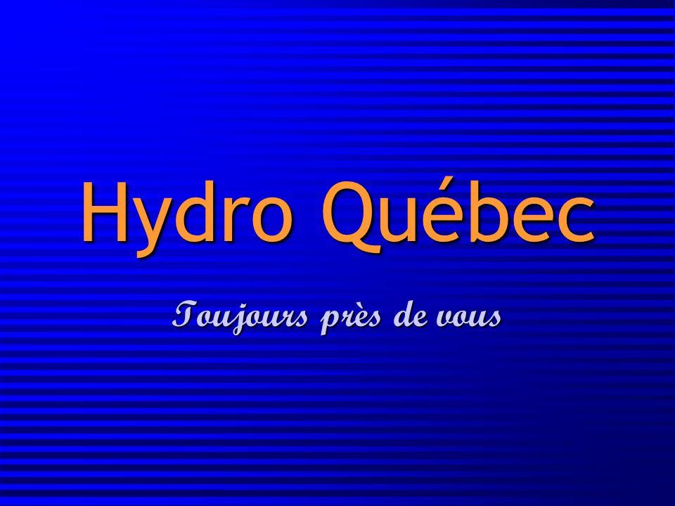 Hydro Québec Toujours près de vous