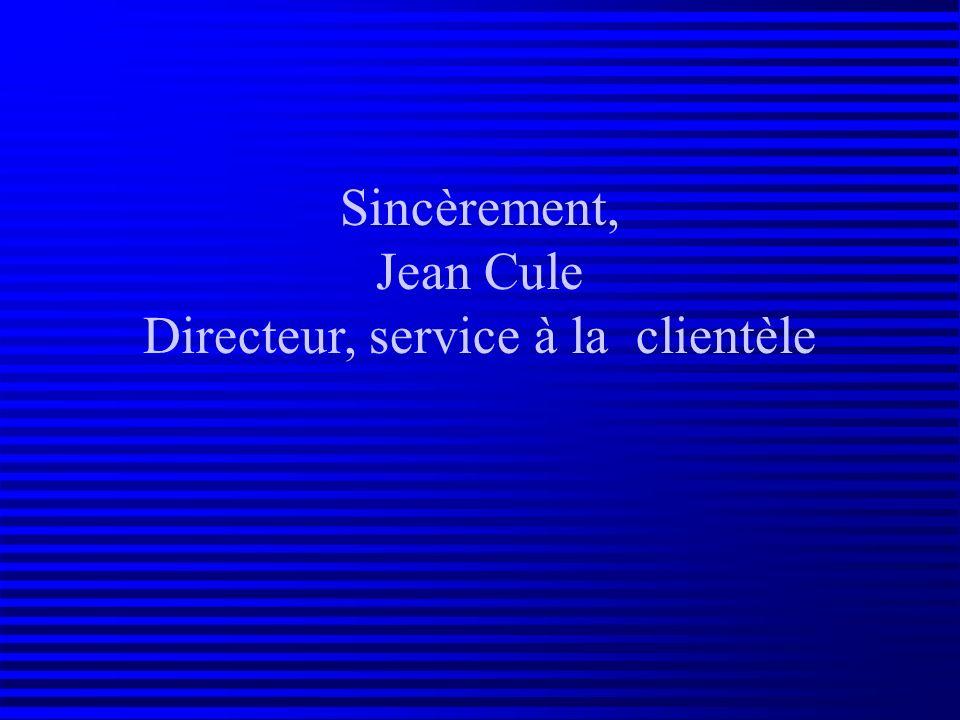 Sincèrement, Jean Cule Directeur, service à la clientèle
