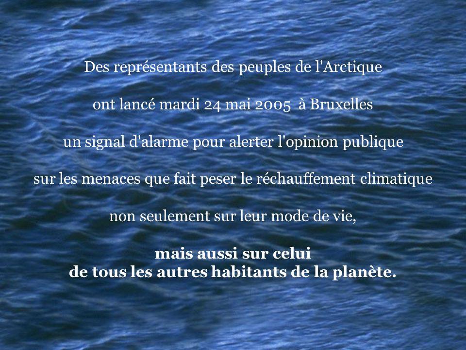 Des représentants des peuples de l Arctique ont lancé mardi 24 mai 2005 à Bruxelles un signal d alarme pour alerter l opinion publique sur les menaces que fait peser le réchauffement climatique non seulement sur leur mode de vie, mais aussi sur celui de tous les autres habitants de la planète.