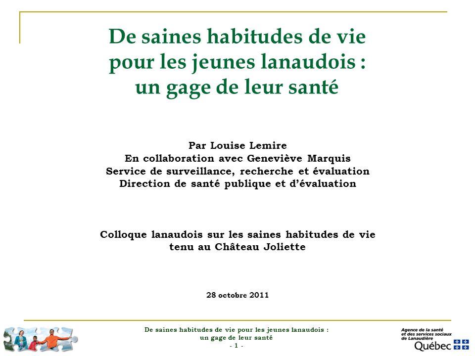 Objectifs de la présentation De saines habitudes de vie pour les jeunes lanaudois : un gage de leur santé - 2 - 1) Illustrer les liens existant entre les saines habitudes de vie (SHV) des jeunes et leur état de santé au cours de la vie.