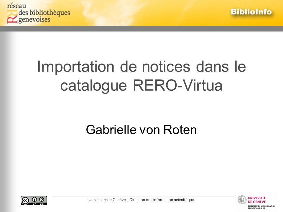 Université de Genève | Direction de linformation scientifique Importation de notices dans RERO novembre 2009 Gabrielle von Roten 2