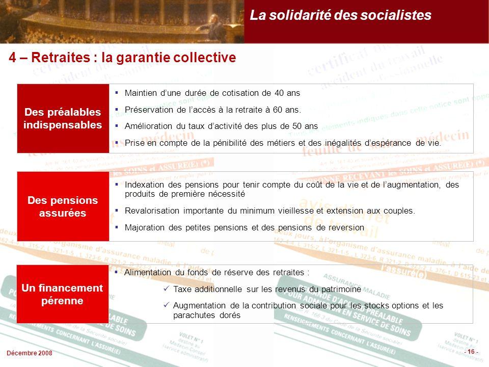 Décembre 2008 - 16 - Des préalables indispensables Des pensions assurées Maintien dune durée de cotisation de 40 ans Préservation de laccès à la retraite à 60 ans.