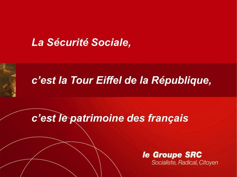 La Sécurité Sociale, cest la Tour Eiffel de la République, cest le patrimoine des français