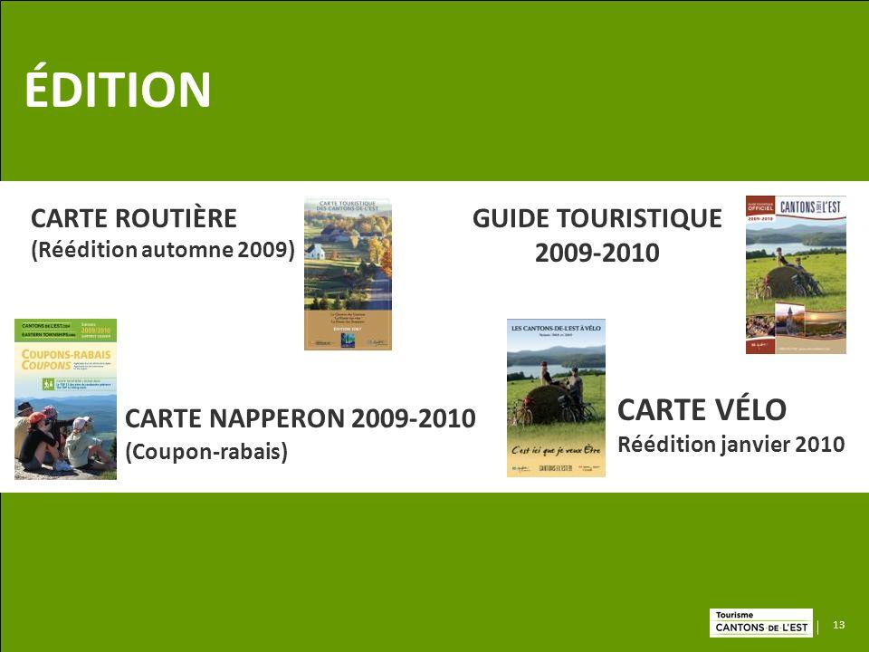13 ÉDITION CARTE ROUTIÈRE (Réédition automne 2009) CARTE VÉLO Réédition janvier 2010 CARTE NAPPERON 2009-2010 (Coupon-rabais) GUIDE TOURISTIQUE 2009-2010