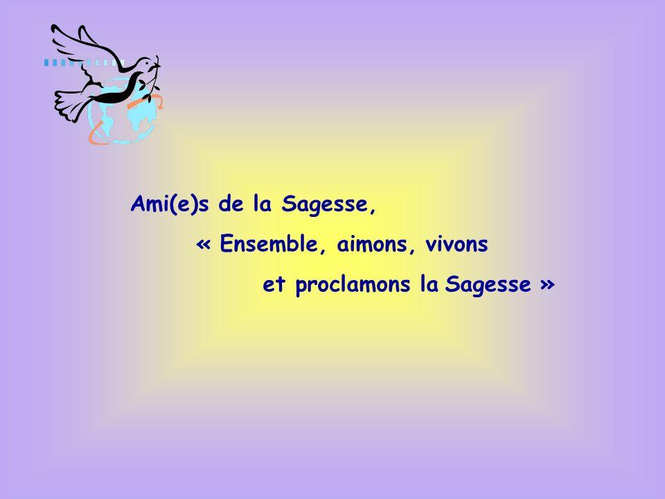 Ami(e)s de la Sagesse, « Ensemble, aimons, vivons et proclamons la Sagesse »