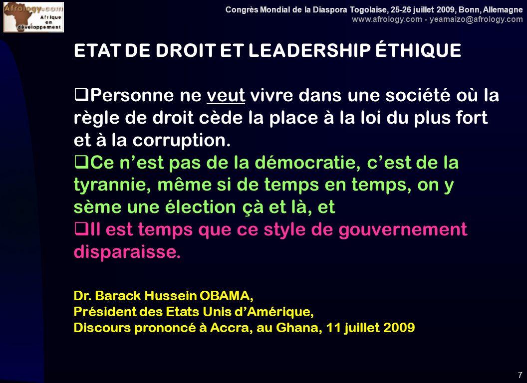 Congrès Mondial de la Diaspora Togolaise, 25-26 juillet 2009, Bonn, Allemagne www.afrology.com - yeamaizo@afrology.com 7 ETAT DE DROIT ET LEADERSHIP ÉTHIQUE Personne ne veut vivre dans une société où la règle de droit cède la place à la loi du plus fort et à la corruption.