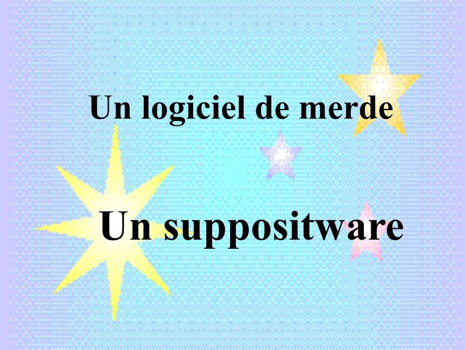 Un logiciel de merde Un suppositware