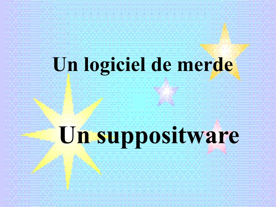 Un logiciel de merde Un suppositware