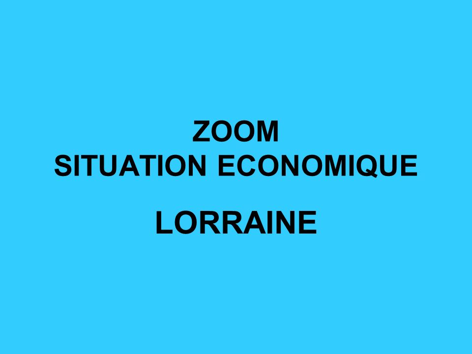 ZOOM SITUATION ECONOMIQUE LORRAINE