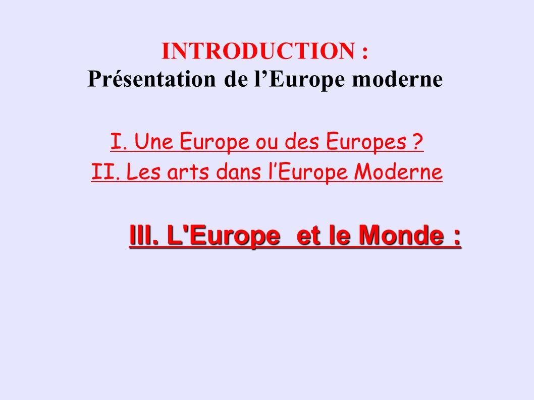 INTRODUCTION : Présentation de lEurope moderne III. L Europe et le Monde : A. L essor démographique