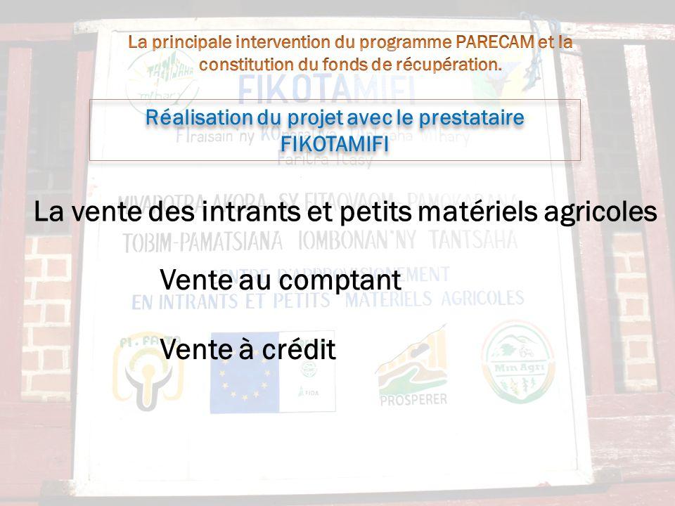 Réalisation du projet avec le prestataire FIKOTAMIFI La vente des intrants et petits matériels agricoles Vente au comptant Vente à crédit