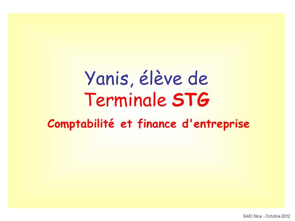 SAIO Nice - Octobre 2012 Yanis, élève de Terminale STG Comptabilité et finance d entreprise