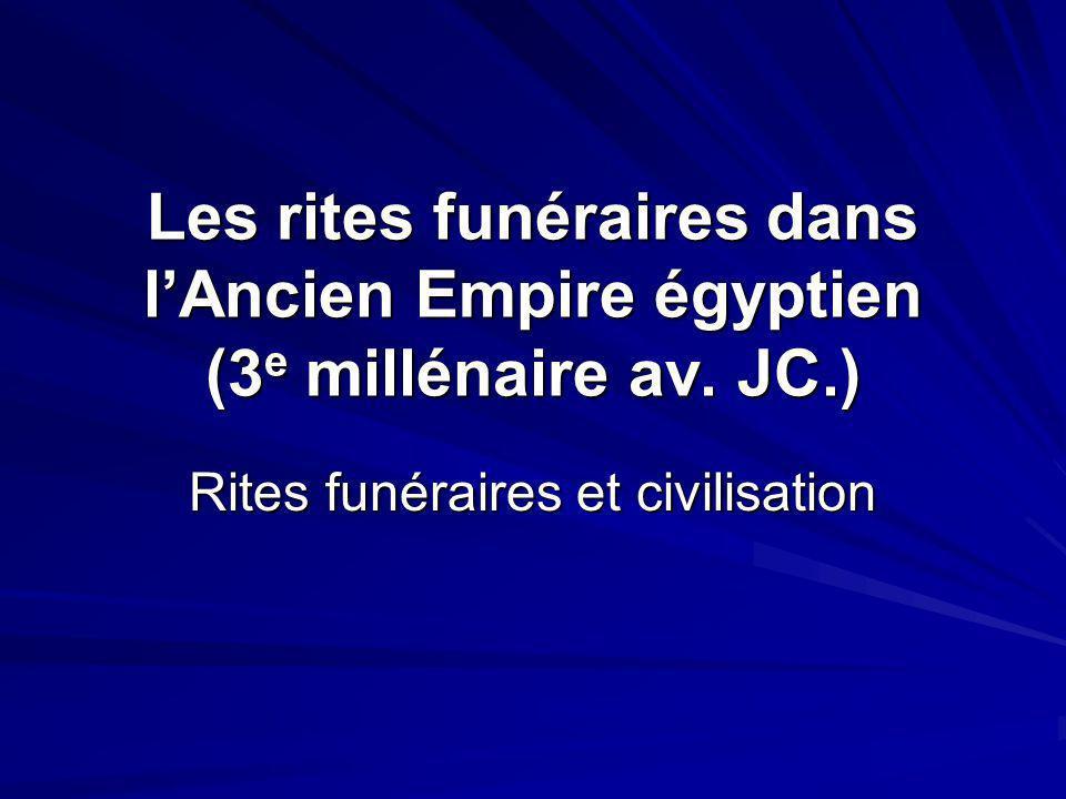 Les rites funéraires dans lAncien Empire égyptien (3 e millénaire av. JC.) Rites funéraires et civilisation